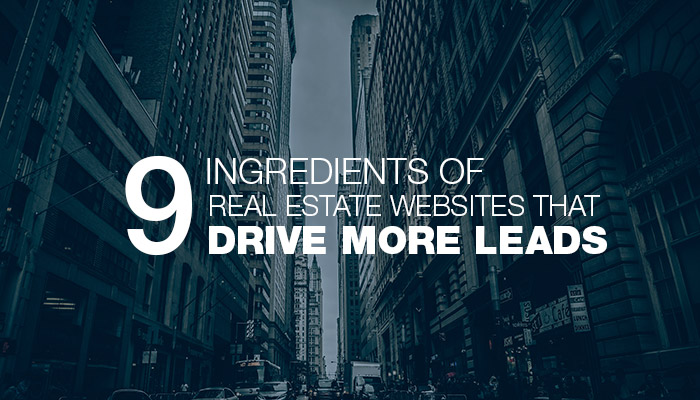 9 Ingredients For Real Estate Websites That Drive More Leads